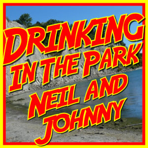 Neil and Johnny Drink In The Park