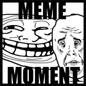 Meme Moment